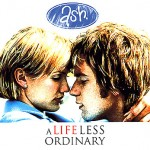 A LIFE LESS ORDINARY / Ash