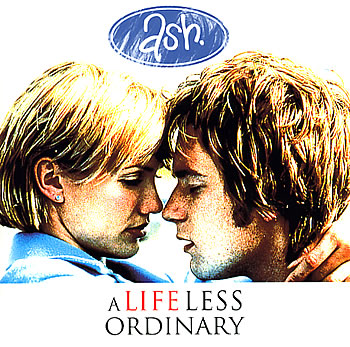 Ash / A LIFE LESS ORDINARY